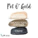 Sandstone pearl shimmer, smoked topaz shimmer, onyx, Pot 'O Gold trio