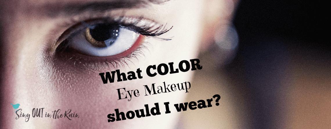 What COLOR Eye Makeup should I wear?