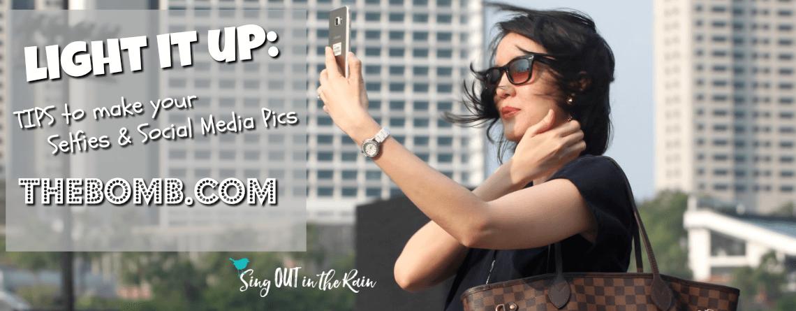 Light it UP!!!!   Tips to Make Your Selfie & Social Media Pics the BOMB.COM!!