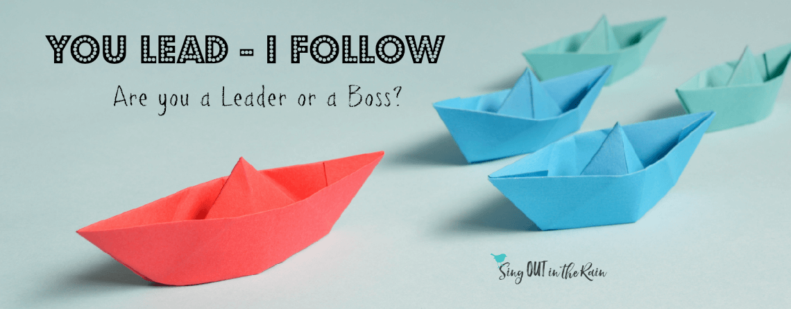 You Lead – I follow : Are you a Leader or a Boss?