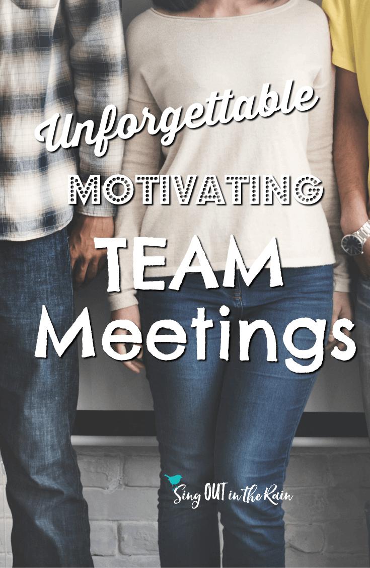 Unforgettable, Motivating Team Meetings