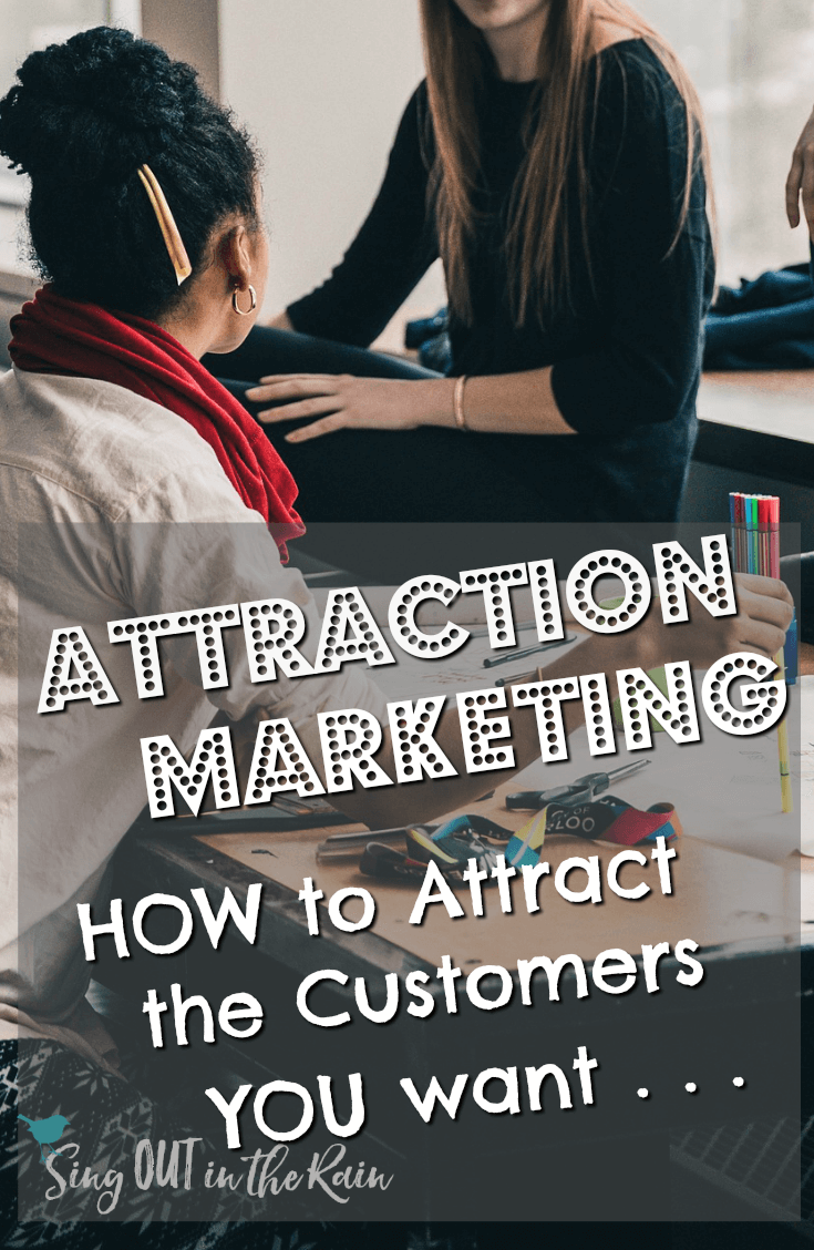 Attraction Marketing : HOW to attract the customers you WANT!!!