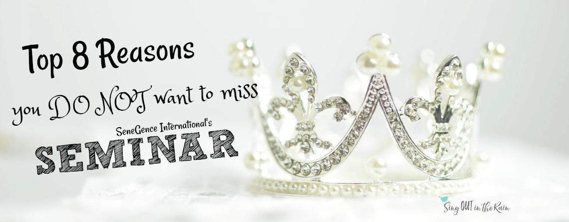8 Reasons you DO NOT want to miss SeneGence SEMINAR!!