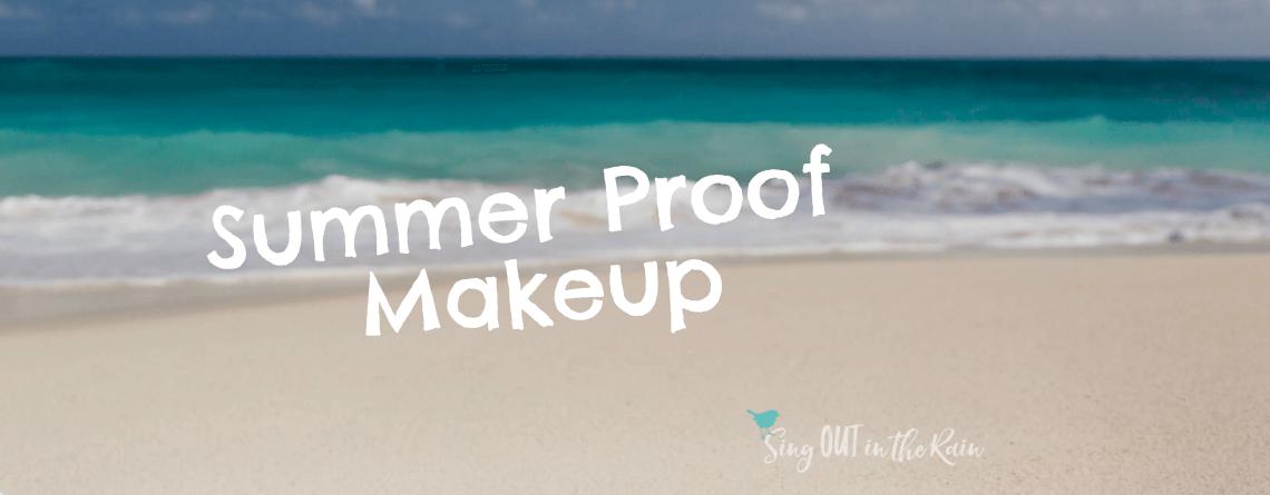 Summer-Proof YOUR Makeup